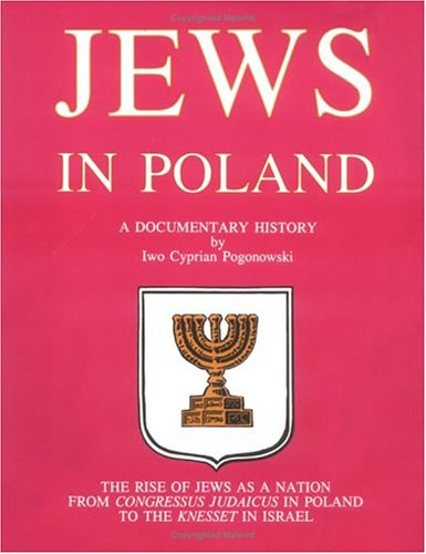 Jews in Poland: A Documentary History: Pogonowski, Iwo