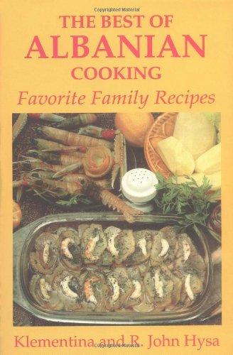 Best of Albanian Cooking: Favorite Family Recipes: Hysa, Klementina; Hysa, R. John; Hysa, Ramazan ...