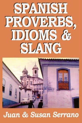 Spanish Proverbs, Idioms, and Slang (Spanish Edition): Serrano, Susan, Serrano,