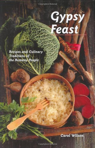Gypsy Feast: Recipes And Culinary Traditions Of The Romany People.: Wilson, Carol.
