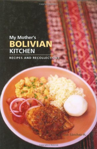9780781810562: My Mother's Bolivian Kitchen: Recipes and Recollections (Hippocrene Cookbook Library (Hardcover))