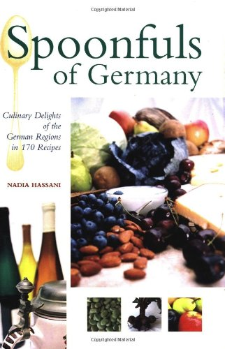 Spoonfuls of Germany: Culinary Delights of the German Regions in 170 Recipes: Hassani, Nadia