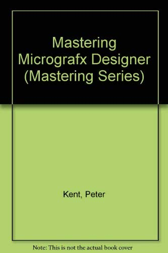 Mastering Micrografx Designer 3.1 (Mastering Series): Kent, Peter