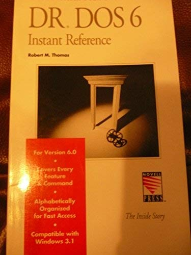 The Official Novell Dr DOS 6 Instant Reference (The Inside story): Robert M. Thomas
