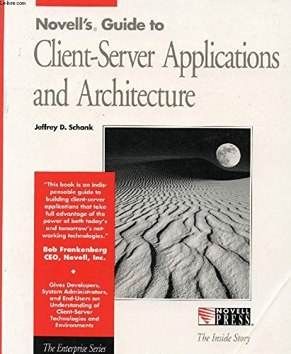 Novell Guide to Client-Server Applications and Architecture: Jeffrey D. Schank