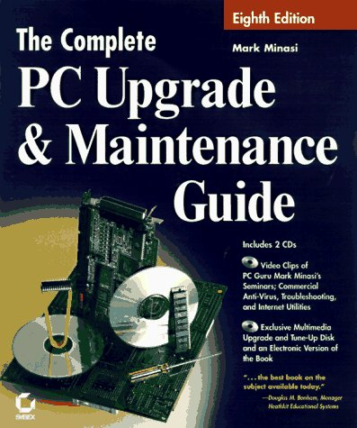 9780782121513: The Complete PC Upgrade and Maintenance Guide (COMPLETE PC UPGRADE & MAINTENANCE GUIDE)