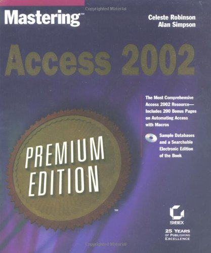 Mastering Access 2002 Premium Edition (0782140084) by Robinson, Celeste; Simpson, Alan