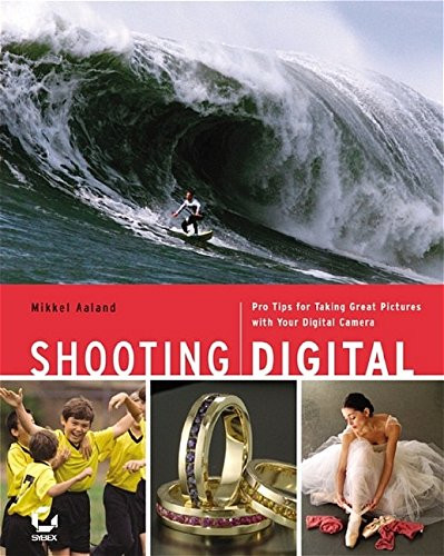 9780782141047: Shooting Digital: Pro Tips for Taking Great Pictures with Your Digital Camera
