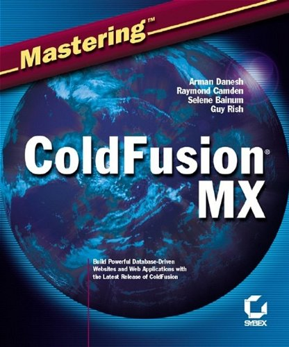 Mastering ColdFusion MX (0782141242) by Arman Danesh; Raymond Camden; Selene Bainum; Guy Rish