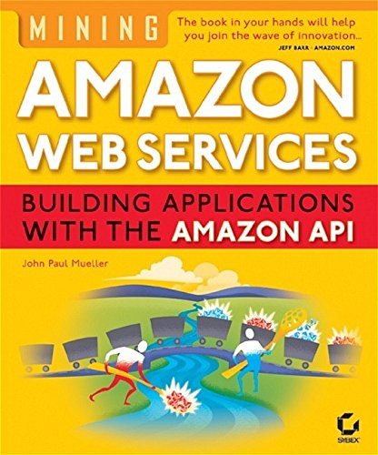 9780782143072: Mining Amazon Web Services: Building Applications with the Amazon API
