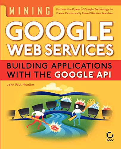 9780782143331: Mining Google Web Services: Building Applications with the Google API