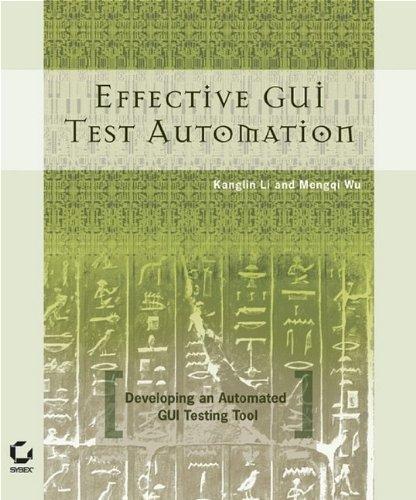 Effective GUI Test Automation : Developing an: Mengqi Wu; Kanglin
