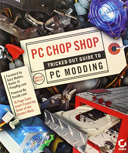 9780782143607: Pc Chop Shop: Tricked Out Guide To Pc Modding