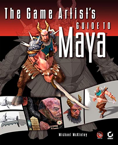 The Game Artist's Guide to Maya: Michael McKinley
