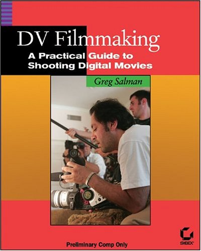 9780782143959: Dv Filmmaking: A Practical Guide To Shooting Digital Movies