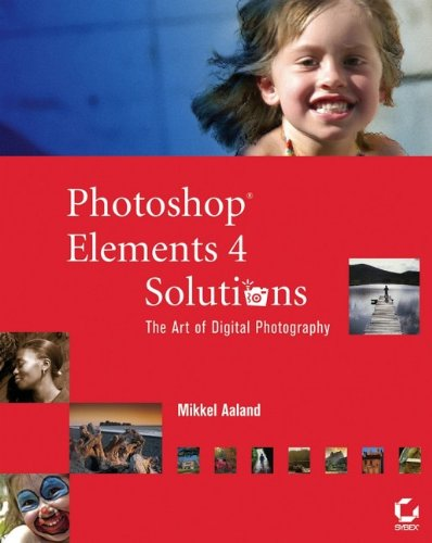 9780782144468: Photoshop Elements 4 Solutions: The Art of Digital Photography