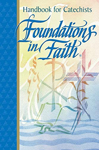 Foundations in Faith: Handbook for Catechists: Karen (editor) Griffith