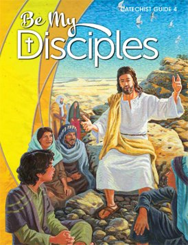 Be My Disciples Catechist Guide 4 (BeMyDisciples.com): Smith, Susan