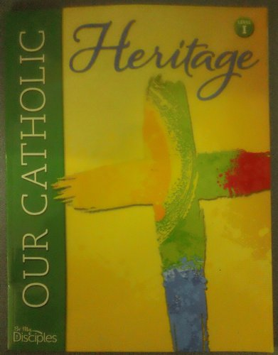 Our Catholic Heritage: Level 1 Student Book: Kate Sweeney Ristow
