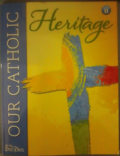 Our Catholic Heritage: Level 2 Student Book: Kate Sweeney Ristow
