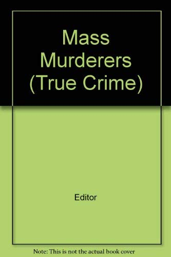 Mass Murderers (True Crime) (078350005X) by Time Life Books