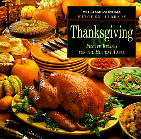9780783503240: Thanksgiving: Festive Recipes for the Holiday Table (Williams Sonoma Kitchen Library)