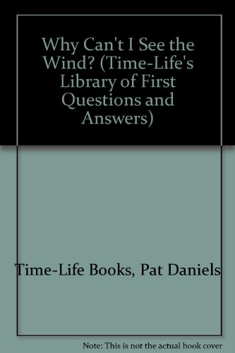 Why Can't I See the Wind? (Time-Life's Library of First Questions and Answers): Time-Life...