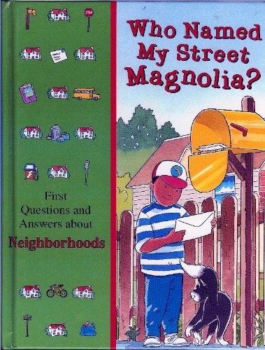 Who Named My Street Magnolia?: First Questions and Answers About Neighborhoods (Time-Life's Library of First Questions and Answers) (0783508980) by Time-Life Books