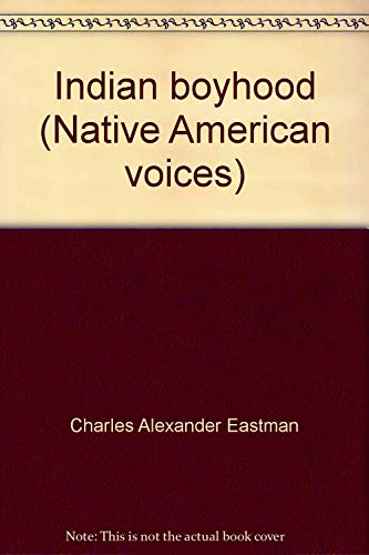 Indian boyhood (Native American voices): Eastman, Charles Alexander