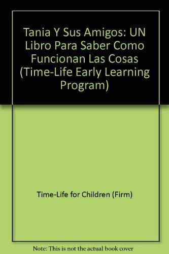 Tania Y Sus Amigos: UN Libro Para Saber Como Funcionan Las Cosas (Time-Life Early Learning Program) (Spanish Edition) (9780783535166) by Time-Life for Children (Firm)