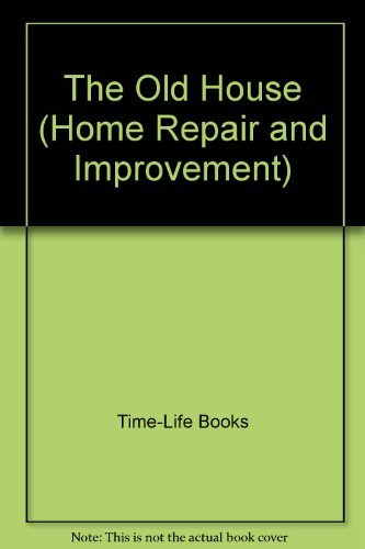 9780783538983: The Old House (HOME REPAIR AND IMPROVEMENT (UPDATED SERIES))