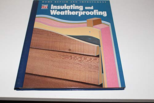 9780783539058: Insulating and Weatherproofing (HOME REPAIR AND IMPROVEMENT (UPDATED SERIES))