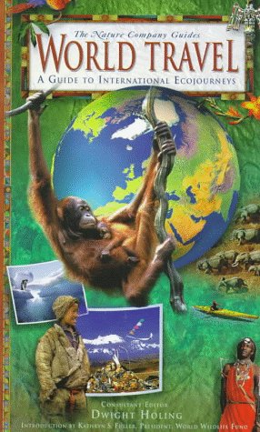 World Travel: A Guide to International Ecojourneys (Nature Company Guides) (0783548044) by Holing, Dwight; Davidson, Ben; Jackman, Brian; Baker, Christopher P.; Holing, Dwight