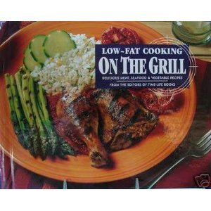 9780783548234: Low-Fat Cooking on the Grill: Delicious Meat, Seafood, and Vegetable Recipes