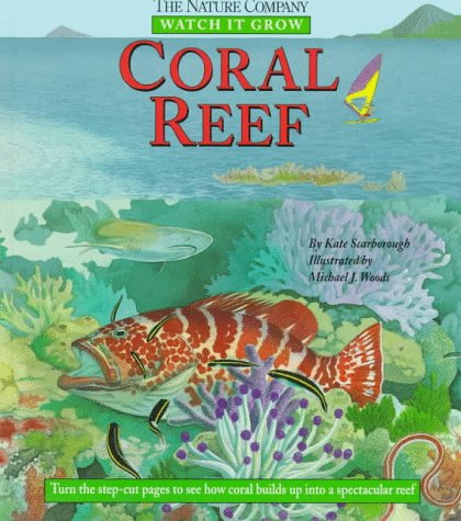 Coral Reef (Watch It Grow): Scarborough, Kate; Woods,