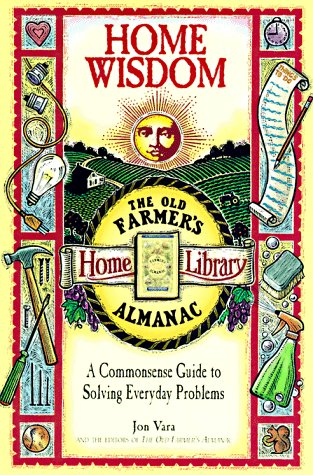 9780783549378: Home Wisdom: A Commonsense Guide to Solving Everyday Problems (Old Farmer's Almanac)
