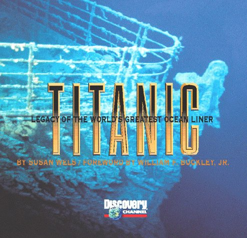 Titanic: Legacy of the World's Greatest Ocean Liner (0783552610) by Wels, Susan