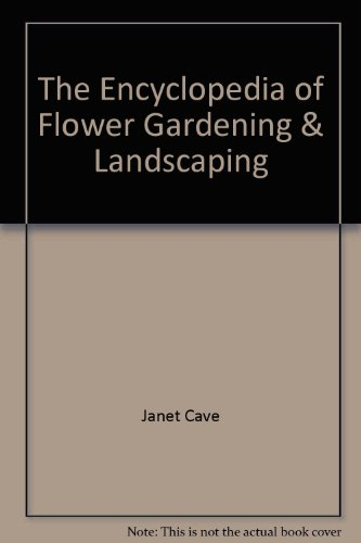 The Encyclopedia of Flower Gardening & Landscaping