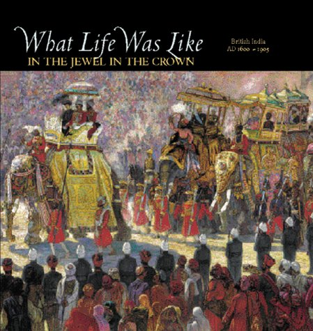 9780783554600: What Life Was Like in the Jewel in the Crown: British India, 1600-1905