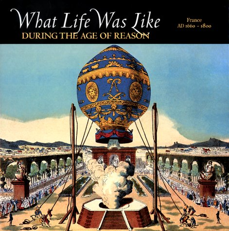 9780783554631: What Life Was Like During the Age of Reason: France Ad 1660-1800