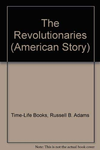 The Revolutionaries (American Story) (078356256X) by Time-Life Books Editors