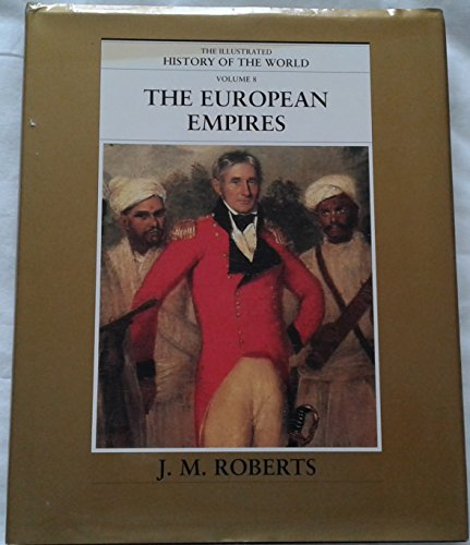 9780783563077: The European Empires (The Illustrated History Of The World, Vol 8) [Hardcover...