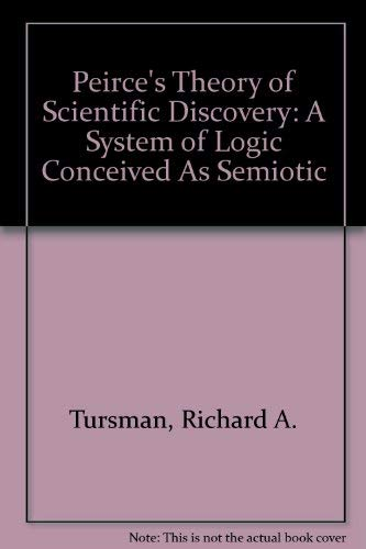 9780783717623: Peirce's Theory of Scientific Discovery: A System of Logic Conceived As Semiotic