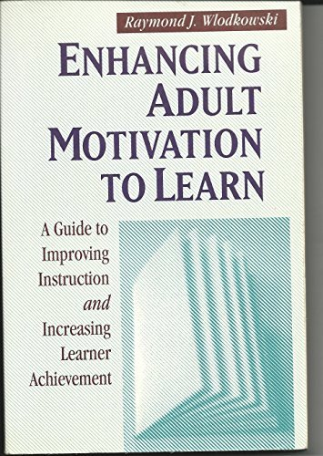 9780783765273: Enhancing Adult Motivation to Learn: A Guide to Improving Instruction and Increasing Learner Achievement (Jossey-Bass Higher Education Series/Jossey-Bass Management Series)
