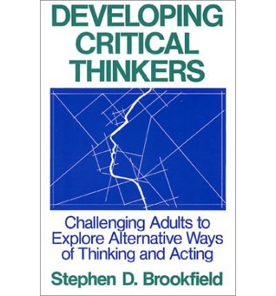 9780783780467: Developing Critical Thinkers: Challenging Adults to Explore Alternative Ways of Thinking and Acting (Jossey-Bass Higher Education/the Jossey-Bass Management Series)