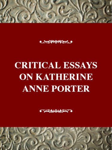 Critical Essays on Katherine Anne Porter (Critical Essays on American Literature Series): Unrue, ...