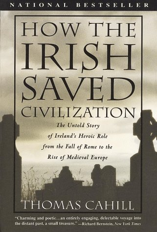 9780783801209: How the Irish Saved Civilization: The Untold Story of Ireland's Heroic Role from the Fall of Rome to the Rise of Medieval Europe (Thorndike Press Large Print Nonfiction Series)
