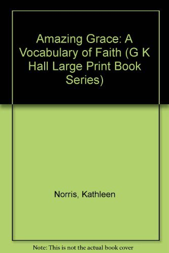 Amazing Grace: A Vocabulary of Faith (G K Hall Large Print Book Series): Norris, Kathleen