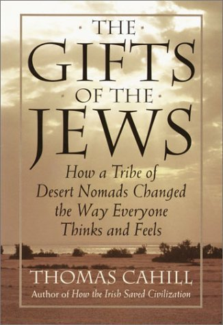 9780783803395: The Gifts of the Jews: How a Tribe of Desert Nomads Changed the Way Everyone Thinks and Feels
