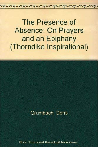 9780783803906: The Presence of Absence: On Prayers and an Epiphany